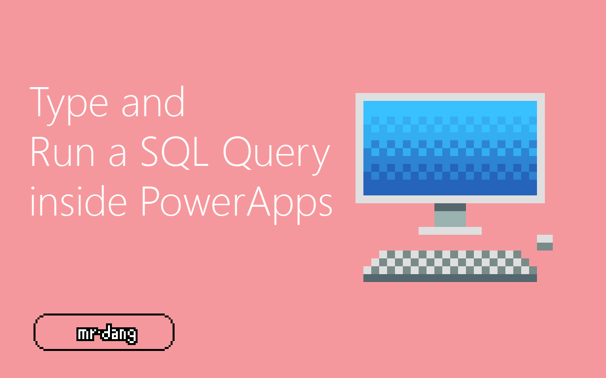Type and Run a SQL Query inside PowerApps