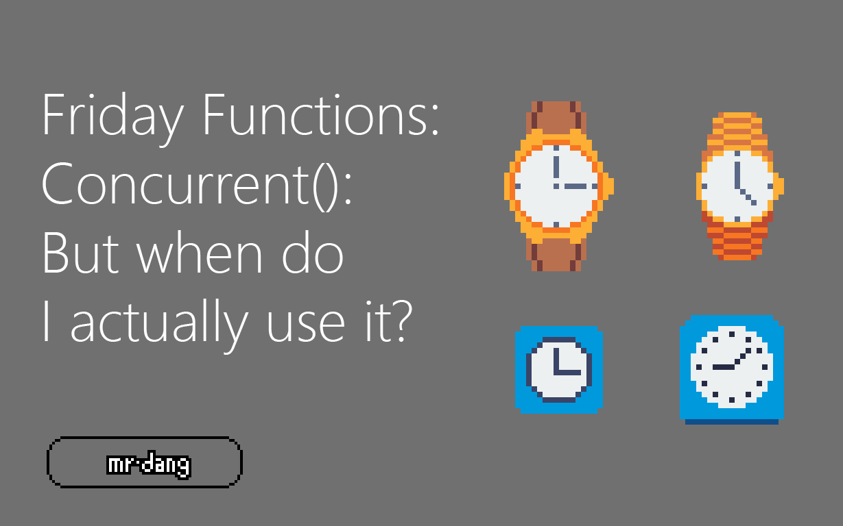 Friday Functions | Concurrent: But when do I actually use it?