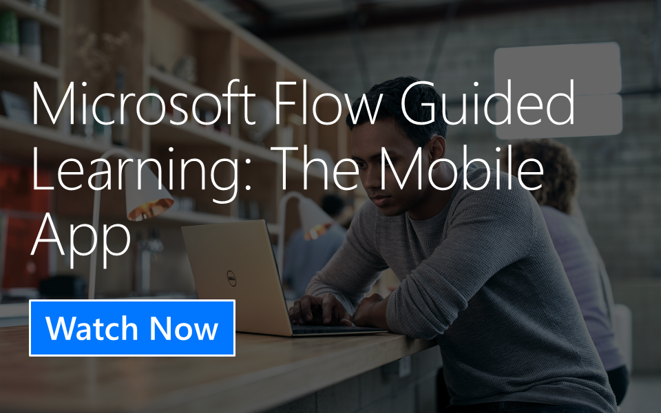 Microsoft Flow Guided Learning: The Mobile App