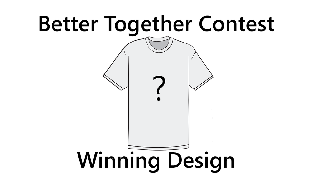 'Better Together' T-Shirt Contest – Winner Announced!