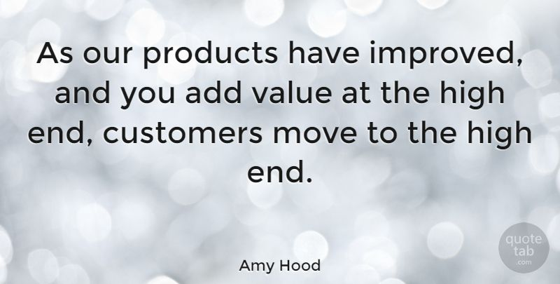 as-our-products-have-improved-and-you-add-value-at-the-high-end-customers-move-c94b2d940f3a6d5fff9d7d7738c1593b.jpg